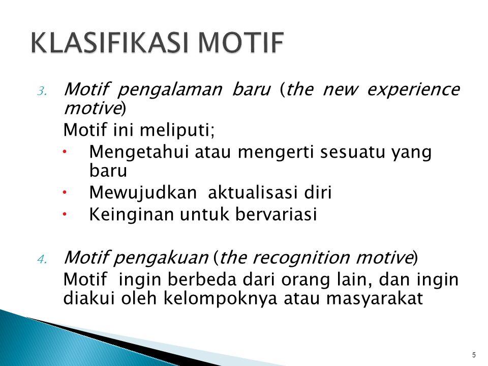 3. Motif pengalaman baru (the new experience motive) Motif ini meliputi;  Mengetahui atau mengerti sesuatu yang baru  Mewujudkan aktualisasi diri 