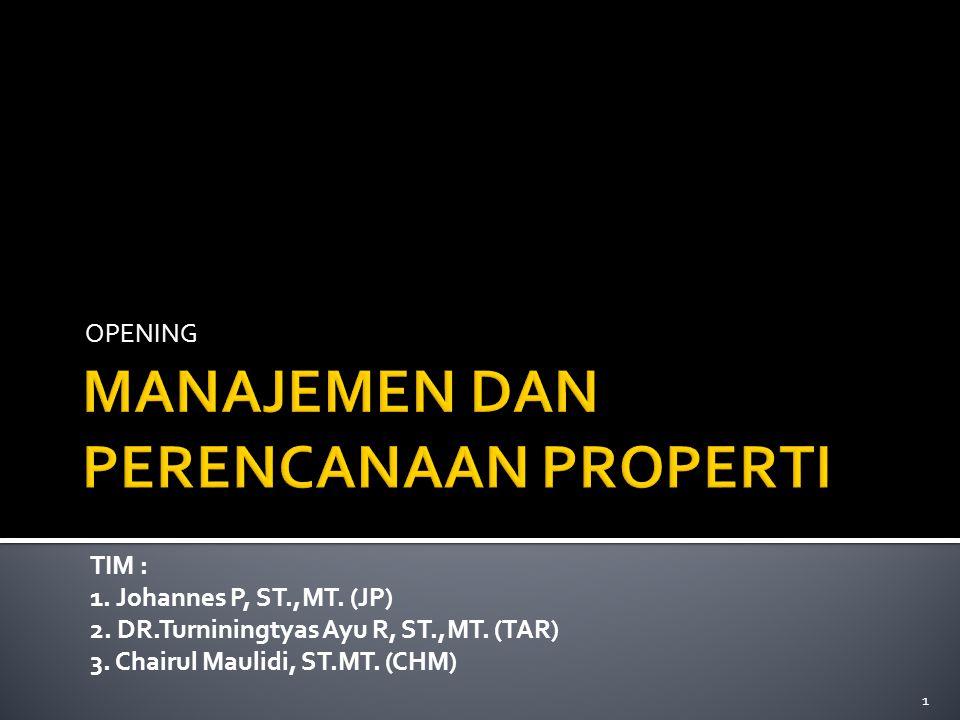 OPENING TIM : 1. Johannes P, ST.,MT. (JP) 2. DR.Turniningtyas Ayu R, ST.,MT. (TAR) 3. Chairul Maulidi, ST.MT. (CHM) 1