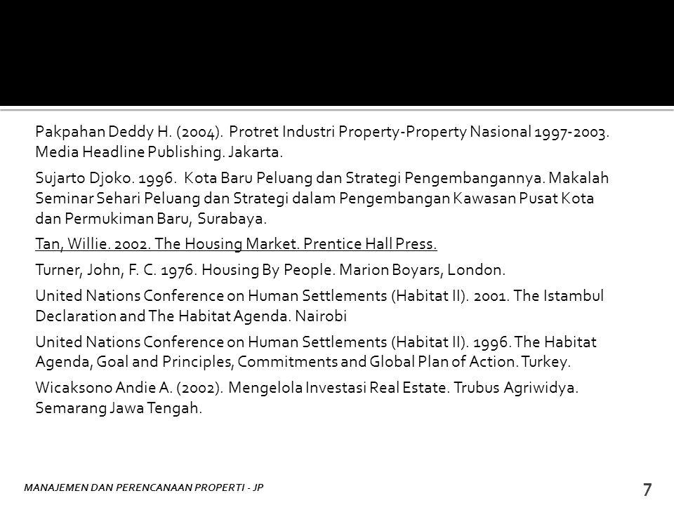 MANAJEMEN DAN PERENCANAAN PROPERTI - JP 7 Pakpahan Deddy H. (2004). Protret Industri Property-Property Nasional 1997-2003. Media Headline Publishing.