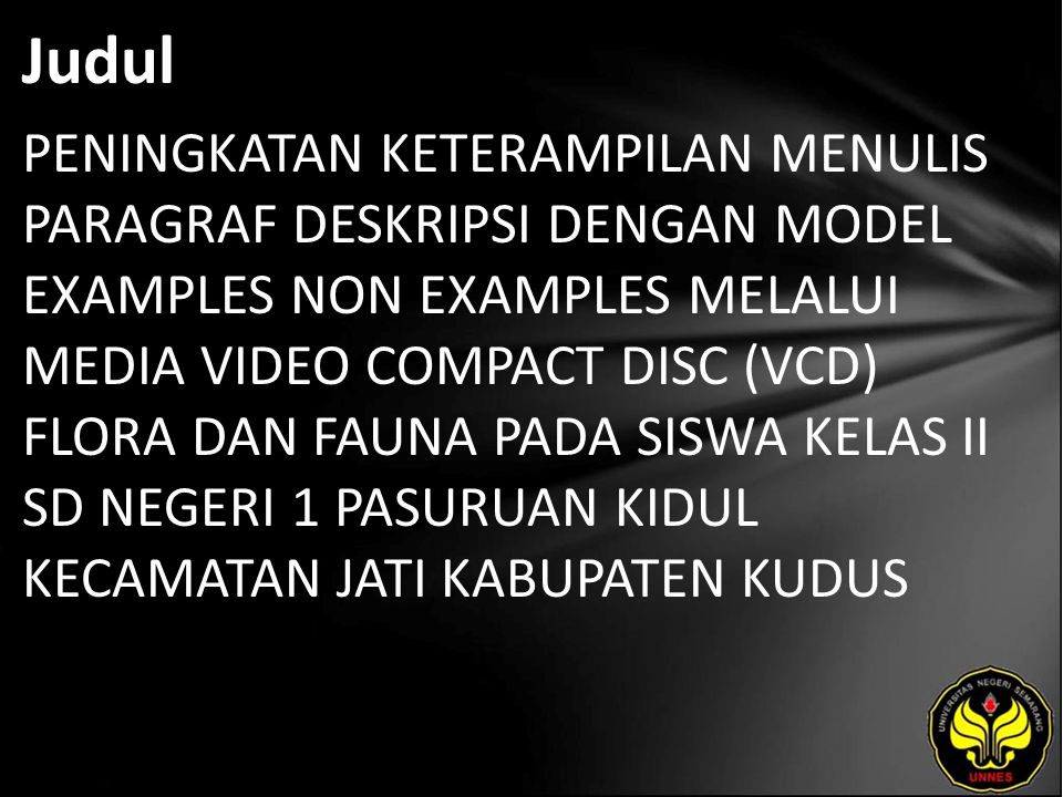 Judul PENINGKATAN KETERAMPILAN MENULIS PARAGRAF DESKRIPSI DENGAN MODEL EXAMPLES NON EXAMPLES MELALUI MEDIA VIDEO COMPACT DISC (VCD) FLORA DAN FAUNA PA