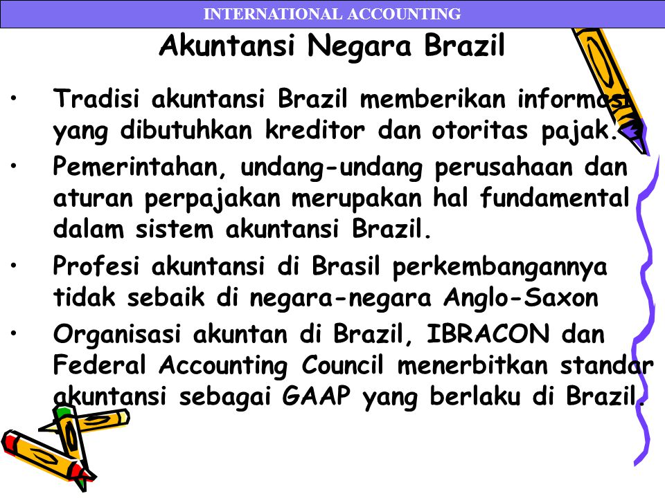 Akuntansi Negara Brazil Tradisi akuntansi Brazil memberikan informasi yang dibutuhkan kreditor dan otoritas pajak. Pemerintahan, undang-undang perusah