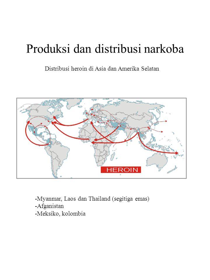 Produksi dan distribusi narkoba Distribusi heroin di Asia dan Amerika Selatan -Myanmar, Laos dan Thailand (segitiga emas) -Afganistan -Meksiko, kolomb