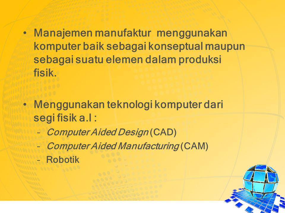 Manajemen manufaktur menggunakan komputer baik sebagai konseptual maupun sebagai suatu elemen dalam produksi fisik. Menggunakan teknologi komputer dar