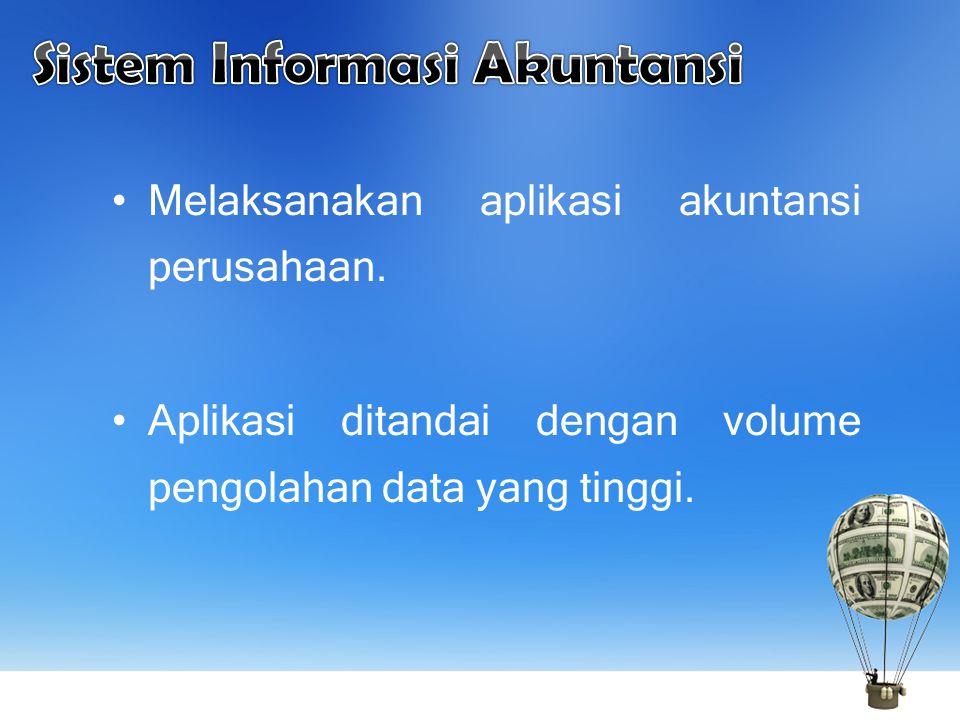 Melaksanakan aplikasi akuntansi perusahaan. Aplikasi ditandai dengan volume pengolahan data yang tinggi.
