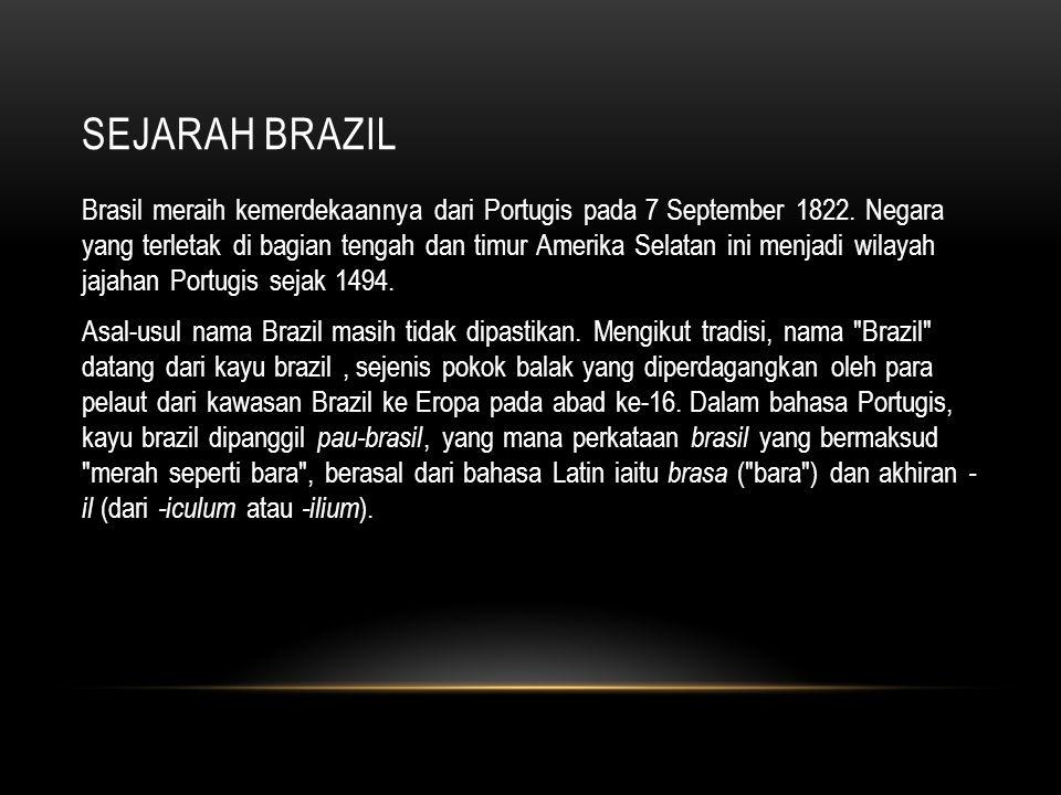 SEJARAH BRAZIL Brasil meraih kemerdekaannya dari Portugis pada 7 September 1822.