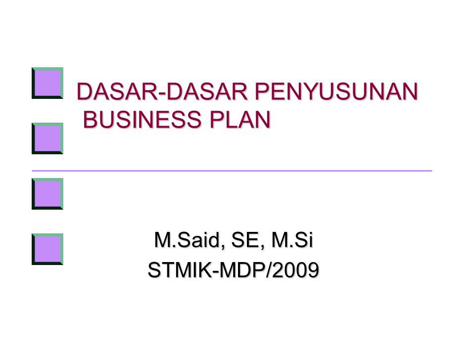 DASAR-DASAR PENYUSUNAN BUSINESS PLAN M.Said, SE, M.Si STMIK-MDP/2009