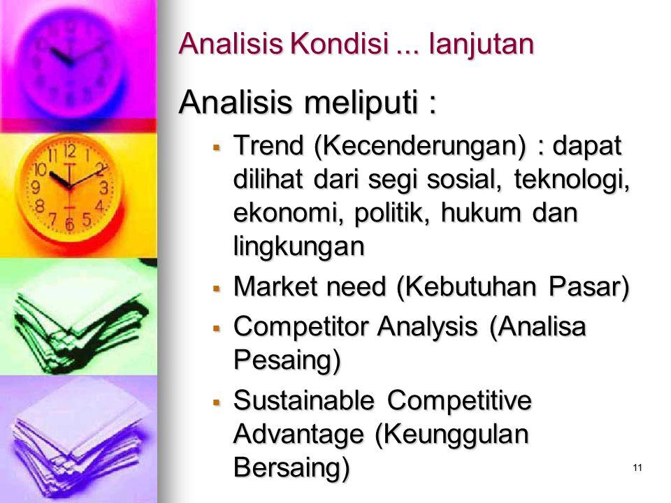 11 Analisis Kondisi... lanjutan Analisis meliputi :  Trend (Kecenderungan) : dapat dilihat dari segi sosial, teknologi, ekonomi, politik, hukum dan l