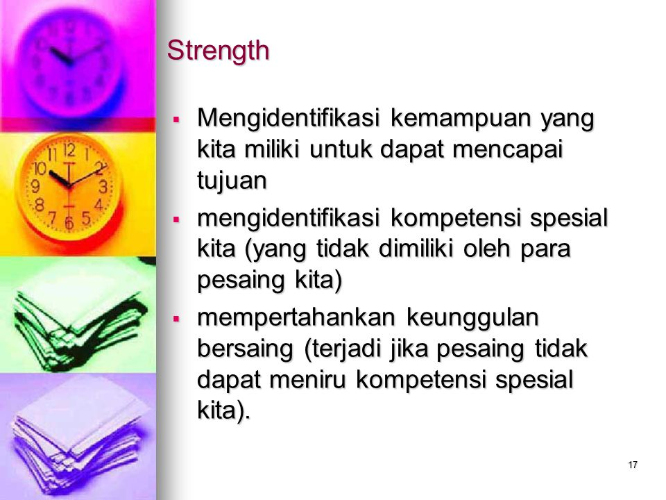 17 Strength  Mengidentifikasi kemampuan yang kita miliki untuk dapat mencapai tujuan  mengidentifikasi kompetensi spesial kita (yang tidak dimiliki