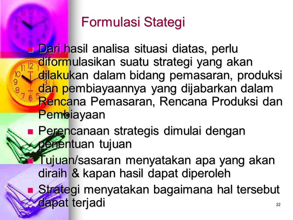 22 Formulasi Stategi Dari hasil analisa situasi diatas, perlu diformulasikan suatu strategi yang akan dilakukan dalam bidang pemasaran, produksi dan p