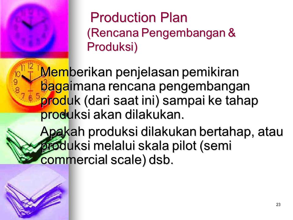 23 Production Plan (Rencana Pengembangan & Produksi) Production Plan (Rencana Pengembangan & Produksi) Memberikan penjelasan pemikiran bagaimana renca