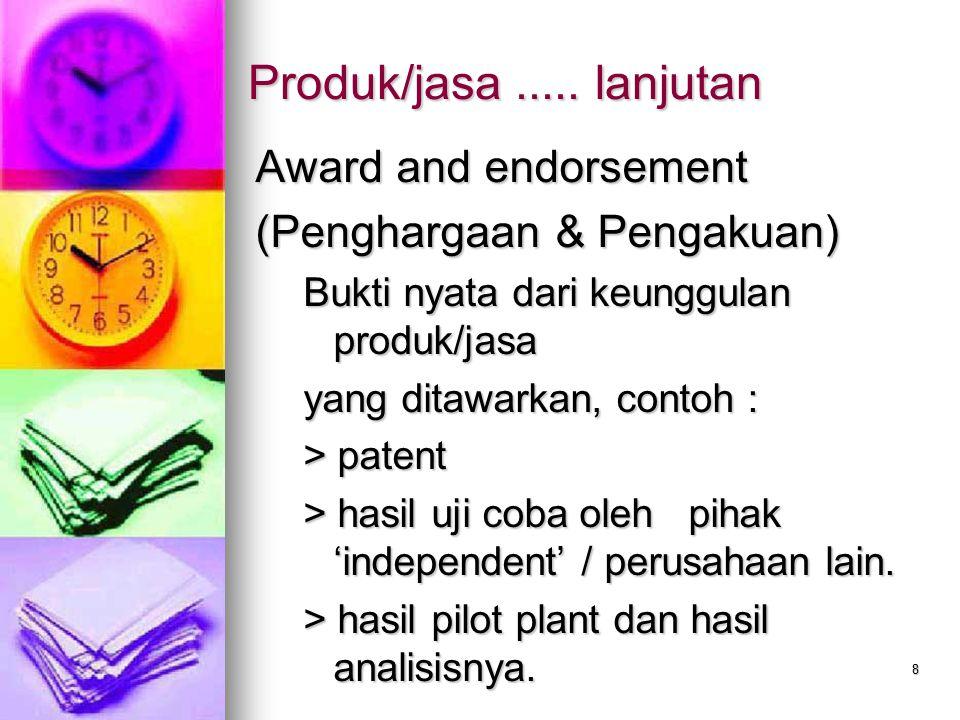 8 Produk/jasa..... lanjutan Award and endorsement (Penghargaan & Pengakuan) Bukti nyata dari keunggulan produk/jasa yang ditawarkan, contoh : > patent