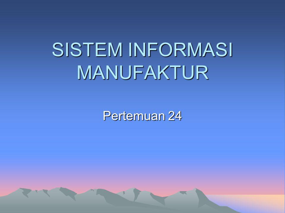 SISTEM INFORMASI MANUFAKTUR Pertemuan 24
