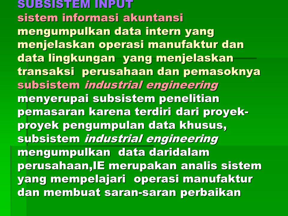SUBSISTEM INPUT sistem informasi akuntansi mengumpulkan data intern yang menjelaskan operasi manufaktur dan data lingkungan yang menjelaskan transaksi