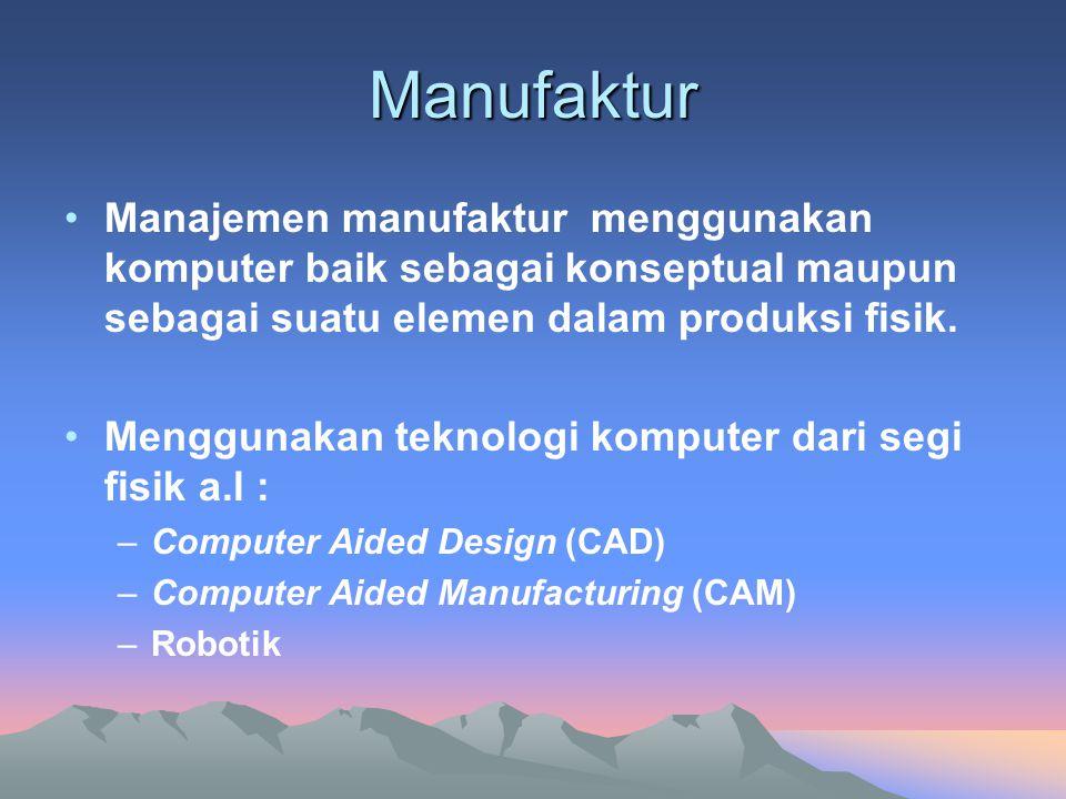 Manufaktur Manajemen manufaktur menggunakan komputer baik sebagai konseptual maupun sebagai suatu elemen dalam produksi fisik. Menggunakan teknologi k