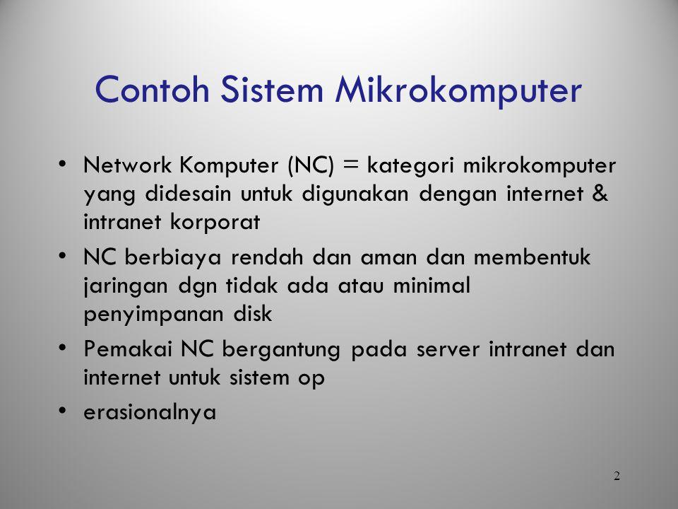 2 Contoh Sistem Mikrokomputer Network Komputer (NC) = kategori mikrokomputer yang didesain untuk digunakan dengan internet & intranet korporat NC berb