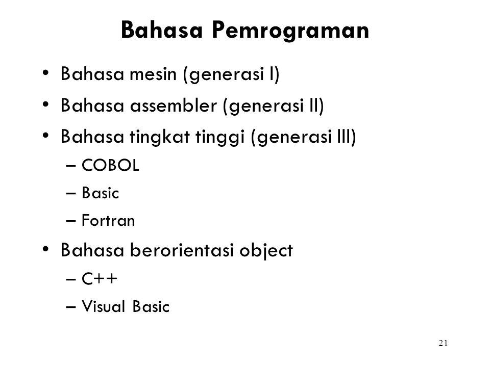 21 Bahasa Pemrograman Bahasa mesin (generasi I) Bahasa assembler (generasi II) Bahasa tingkat tinggi (generasi III) –COBOL –Basic –Fortran Bahasa bero