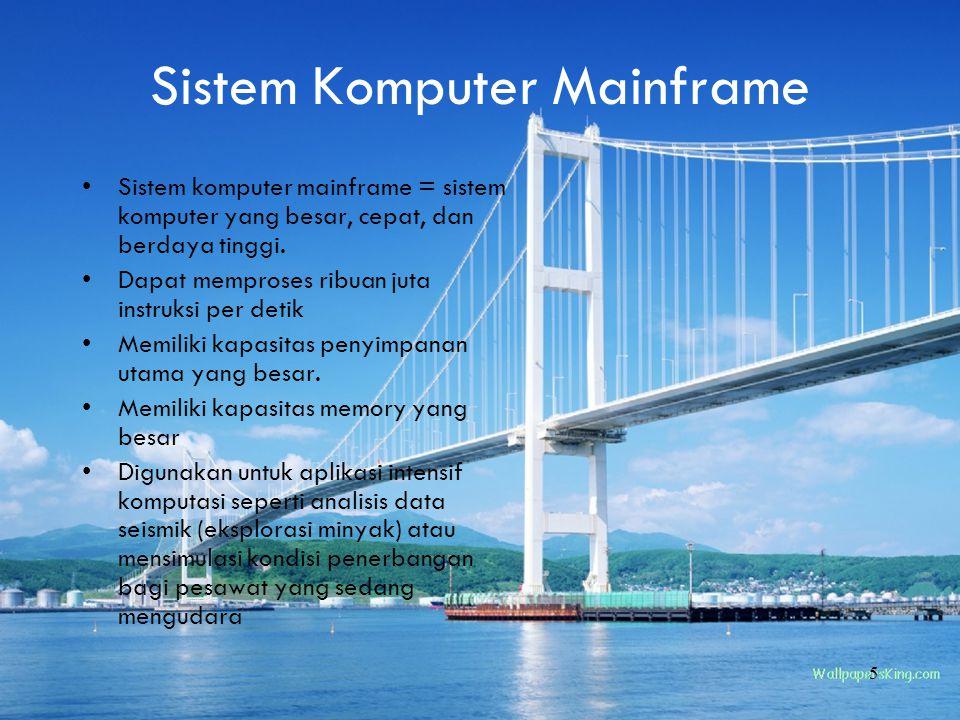 5 Sistem Komputer Mainframe Sistem komputer mainframe = sistem komputer yang besar, cepat, dan berdaya tinggi. Dapat memproses ribuan juta instruksi p