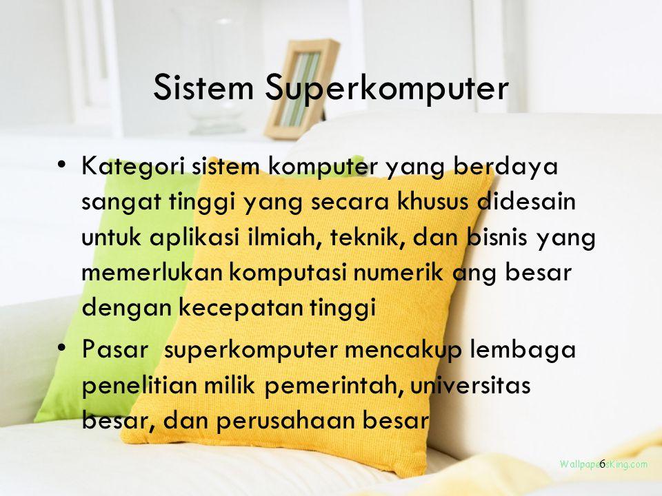 6 Sistem Superkomputer Kategori sistem komputer yang berdaya sangat tinggi yang secara khusus didesain untuk aplikasi ilmiah, teknik, dan bisnis yang