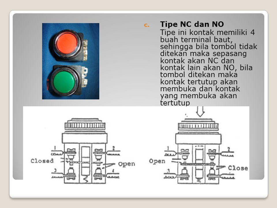 c. Tipe NC dan NO Tipe ini kontak memiliki 4 buah terminal baut, sehingga bila tombol tidak ditekan maka sepasang kontak akan NC dan kontak lain akan