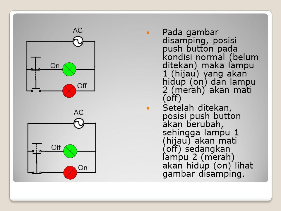 Pada gambar disamping, posisi push button pada kondisi normal (belum ditekan) maka lampu 1 (hijau) yang akan hidup (on) dan lampu 2 (merah) akan mati