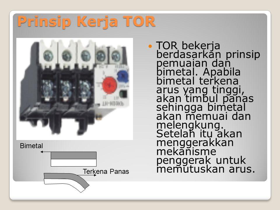 Prinsip Kerja TOR TOR bekerja berdasarkan prinsip pemuaian dan bimetal. Apabila bimetal terkena arus yang tinggi, akan timbul panas sehingga bimetal a