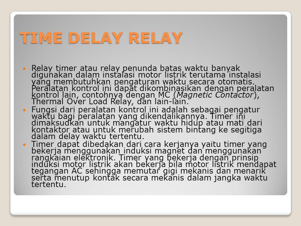 TIME DELAY RELAY Relay timer atau relay penunda batas waktu banyak digunakan dalam instalasi motor listrik terutama instalasi yang membutuhkan pengatu