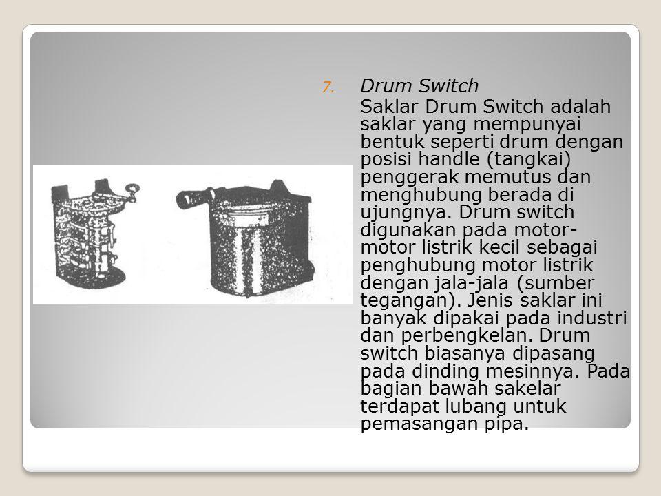 7. Drum Switch Saklar Drum Switch adalah saklar yang mempunyai bentuk seperti drum dengan posisi handle (tangkai) penggerak memutus dan menghubung ber