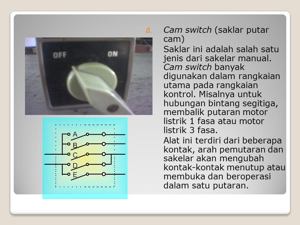 8. Cam switch (saklar putar cam) Saklar ini adalah salah satu jenis dari sakelar manual. Cam switch banyak digunakan dalam rangkaian utama pada rangka