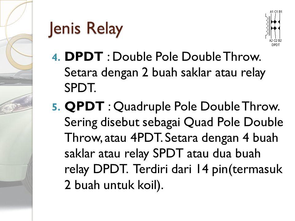 Jenis Relay 4. DPDT : Double Pole Double Throw. Setara dengan 2 buah saklar atau relay SPDT. 5. QPDT : Quadruple Pole Double Throw. Sering disebut seb