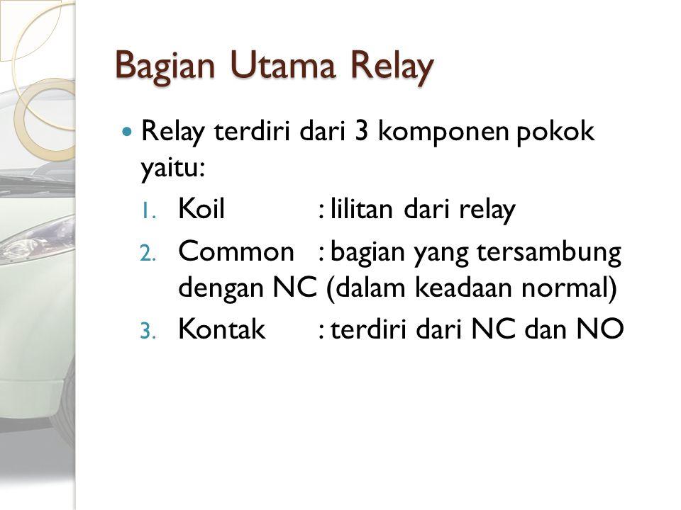 Bagian Utama Relay Relay terdiri dari 3 komponen pokok yaitu: 1. Koil: lilitan dari relay 2. Common : bagian yang tersambung dengan NC (dalam keadaan