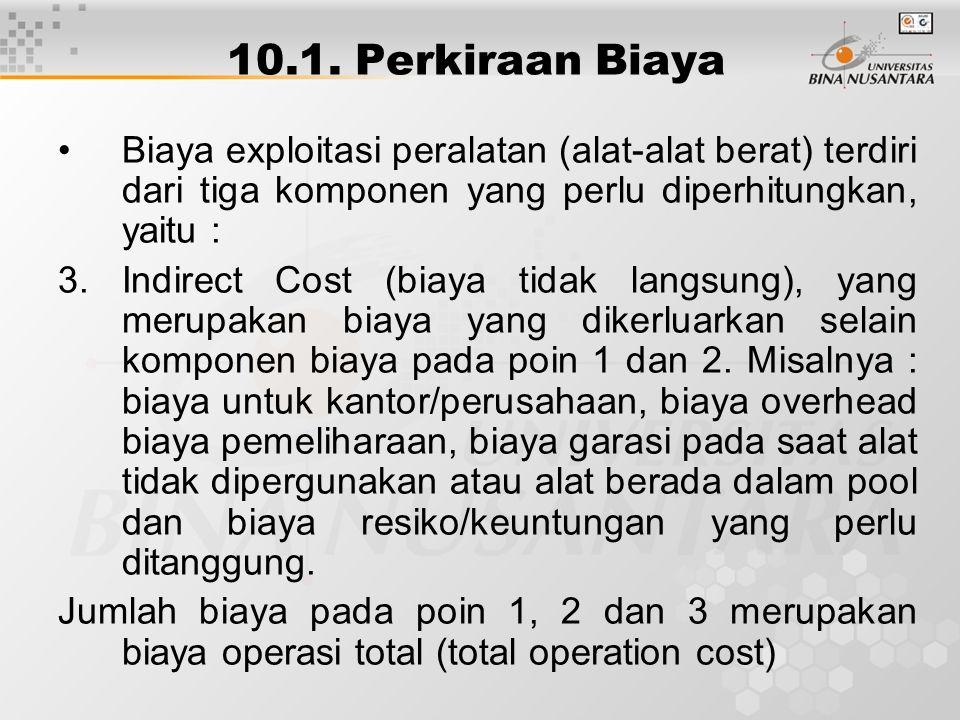 10.1. Perkiraan Biaya Biaya exploitasi peralatan (alat-alat berat) terdiri dari tiga komponen yang perlu diperhitungkan, yaitu : 3. Indirect Cost (bia