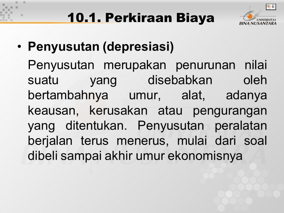 10.1. Perkiraan Biaya Penyusutan (depresiasi) Penyusutan merupakan penurunan nilai suatu yang disebabkan oleh bertambahnya umur, alat, adanya keausan,