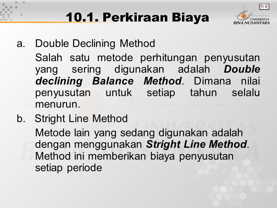 10.1. Perkiraan Biaya a.Double Declining Method Salah satu metode perhitungan penyusutan yang sering digunakan adalah Double declining Balance Method.