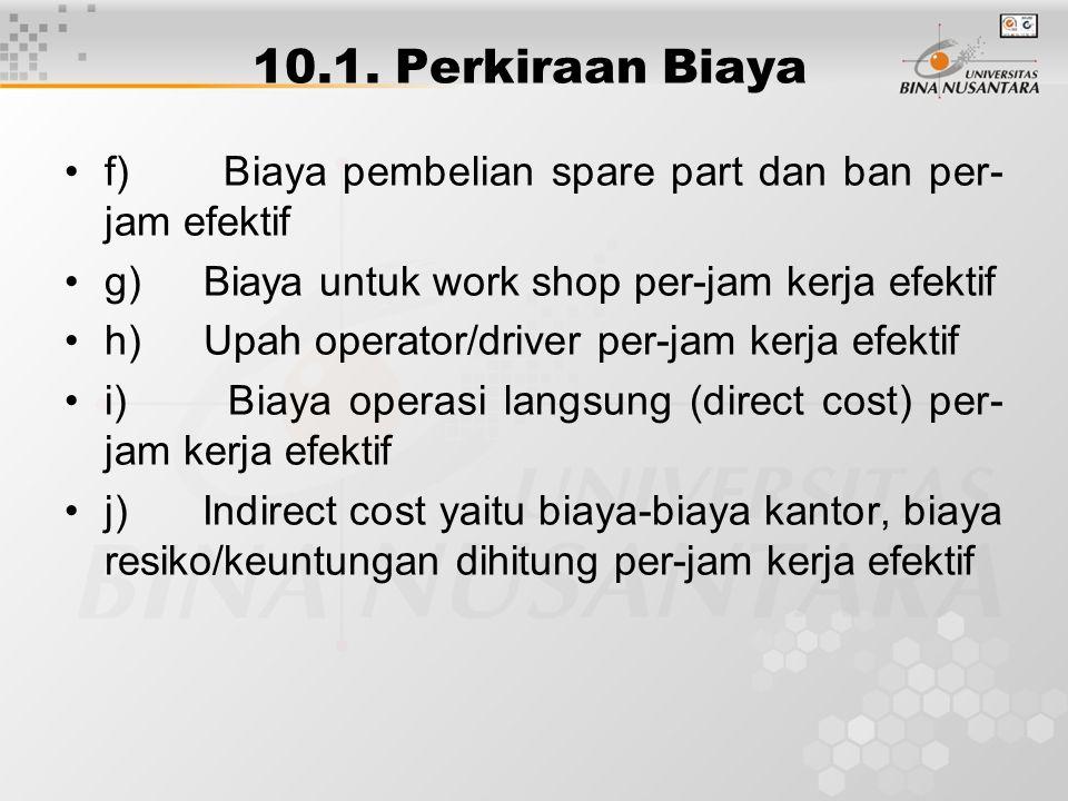 10.1. Perkiraan Biaya f) Biaya pembelian spare part dan ban per- jam efektif g) Biaya untuk work shop per-jam kerja efektif h) Upah operator/driver pe