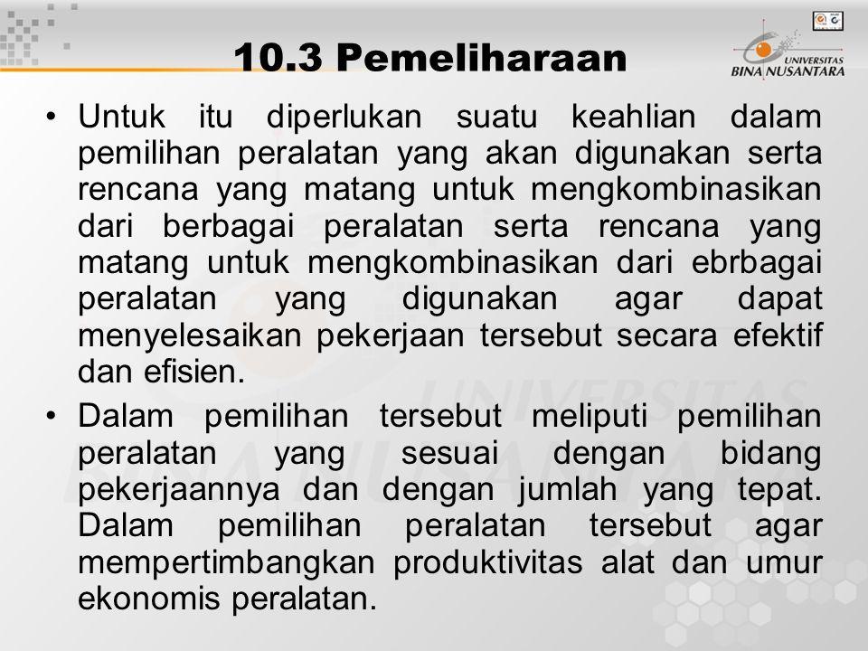 10.3 Pemeliharaan Untuk itu diperlukan suatu keahlian dalam pemilihan peralatan yang akan digunakan serta rencana yang matang untuk mengkombinasikan d