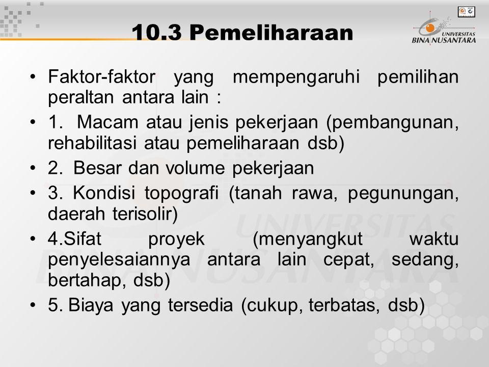 10.3 Pemeliharaan Faktor-faktor yang mempengaruhi pemilihan peraltan antara lain : 1. Macam atau jenis pekerjaan (pembangunan, rehabilitasi atau pemel