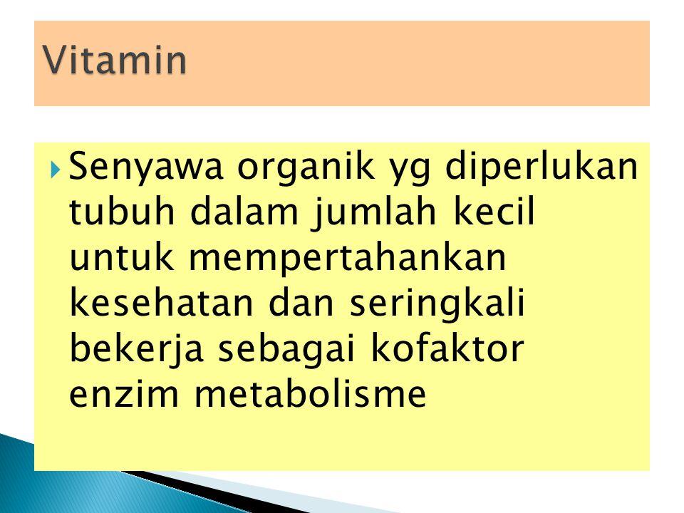  Senyawa organik yg diperlukan tubuh dalam jumlah kecil untuk mempertahankan kesehatan dan seringkali bekerja sebagai kofaktor enzim metabolisme