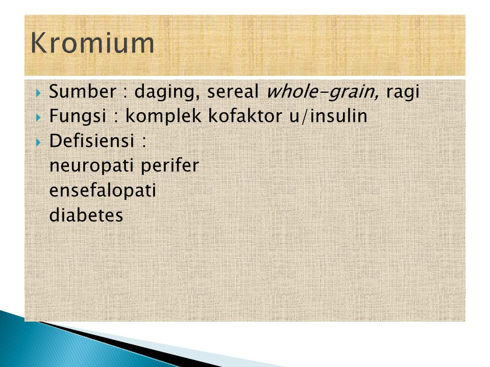  Sumber : daging, sereal whole-grain, ragi  Fungsi : komplek kofaktor u/insulin  Defisiensi : neuropati perifer ensefalopati diabetes