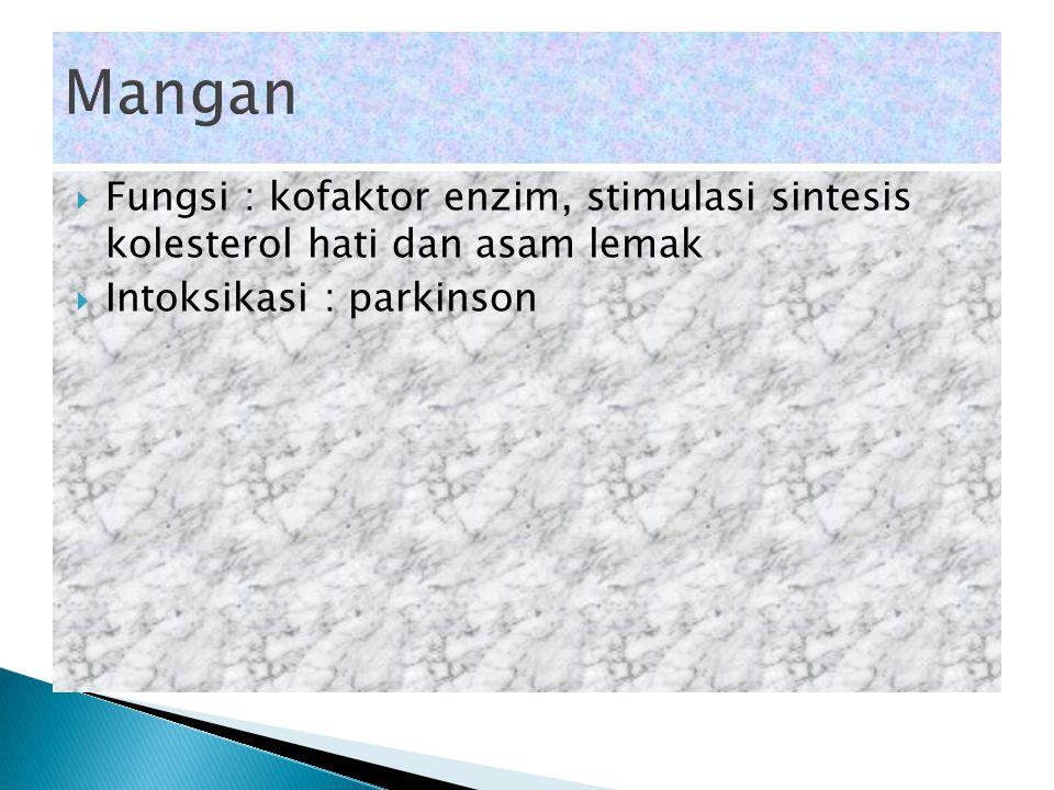  Fungsi : kofaktor enzim, stimulasi sintesis kolesterol hati dan asam lemak  Intoksikasi : parkinson