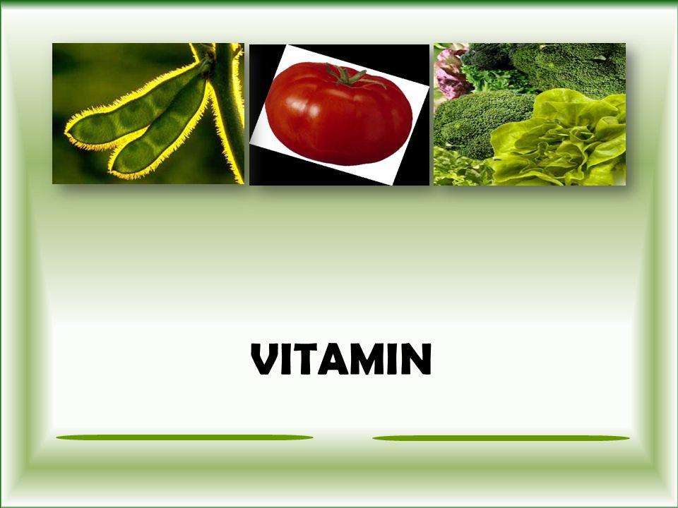 Vitamin Senyawa organik yg diperlukan tubuh dalam jumlah kecil untuk mempertahankan kesehatan.