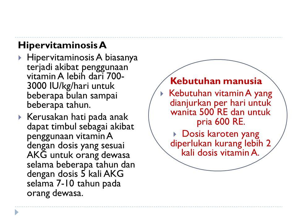 Hipervitaminosis A  Hipervitaminosis A biasanya terjadi akibat penggunaan vitamin A lebih dari 700- 3000 IU/kg/hari untuk beberapa bulan sampai beber