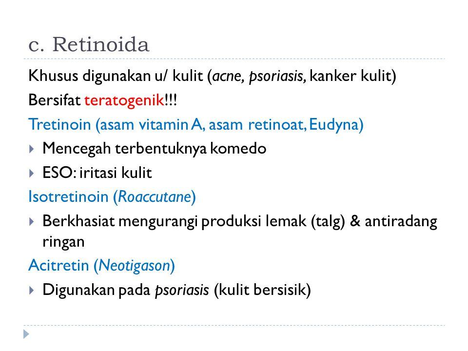 c. Retinoida Khusus digunakan u/ kulit (acne, psoriasis, kanker kulit) Bersifat teratogenik!!! Tretinoin (asam vitamin A, asam retinoat, Eudyna)  Men