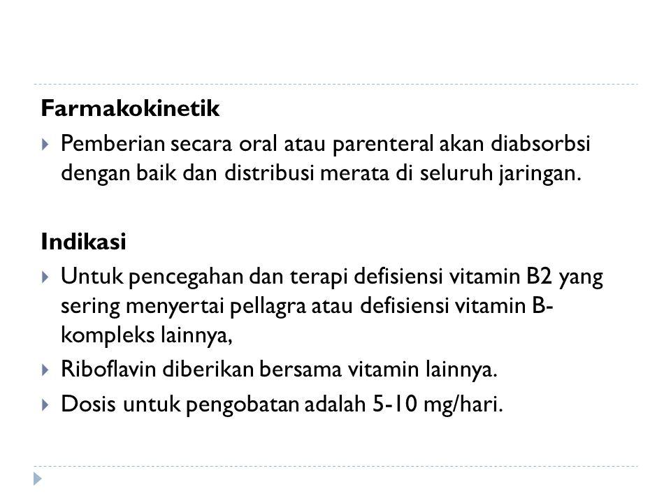 Farmakokinetik  Pemberian secara oral atau parenteral akan diabsorbsi dengan baik dan distribusi merata di seluruh jaringan. Indikasi  Untuk pencega