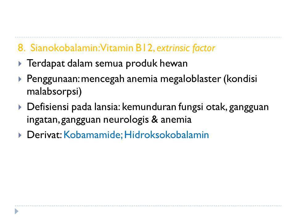 8. Sianokobalamin: Vitamin B12, extrinsic factor  Terdapat dalam semua produk hewan  Penggunaan: mencegah anemia megaloblaster (kondisi malabsorpsi)