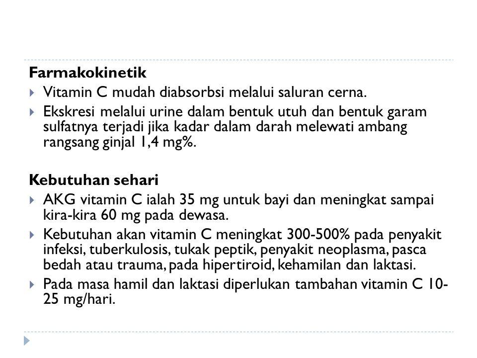 Farmakokinetik  Vitamin C mudah diabsorbsi melalui saluran cerna.  Ekskresi melalui urine dalam bentuk utuh dan bentuk garam sulfatnya terjadi jika