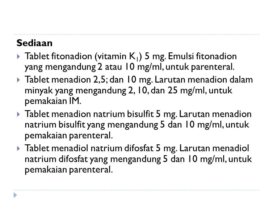 Sediaan  Tablet fitonadion (vitamin K 1 ) 5 mg. Emulsi fitonadion yang mengandung 2 atau 10 mg/ml, untuk parenteral.  Tablet menadion 2,5; dan 10 mg