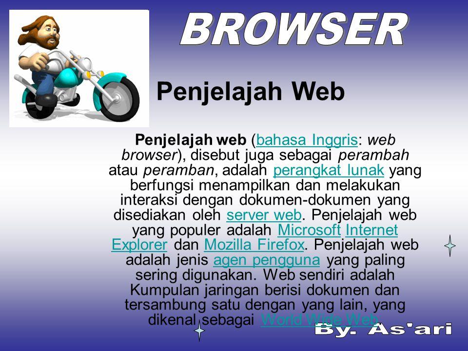 Penjelajah Web Penjelajah web (bahasa Inggris: web browser), disebut juga sebagai perambah atau peramban, adalah perangkat lunak yang berfungsi menamp
