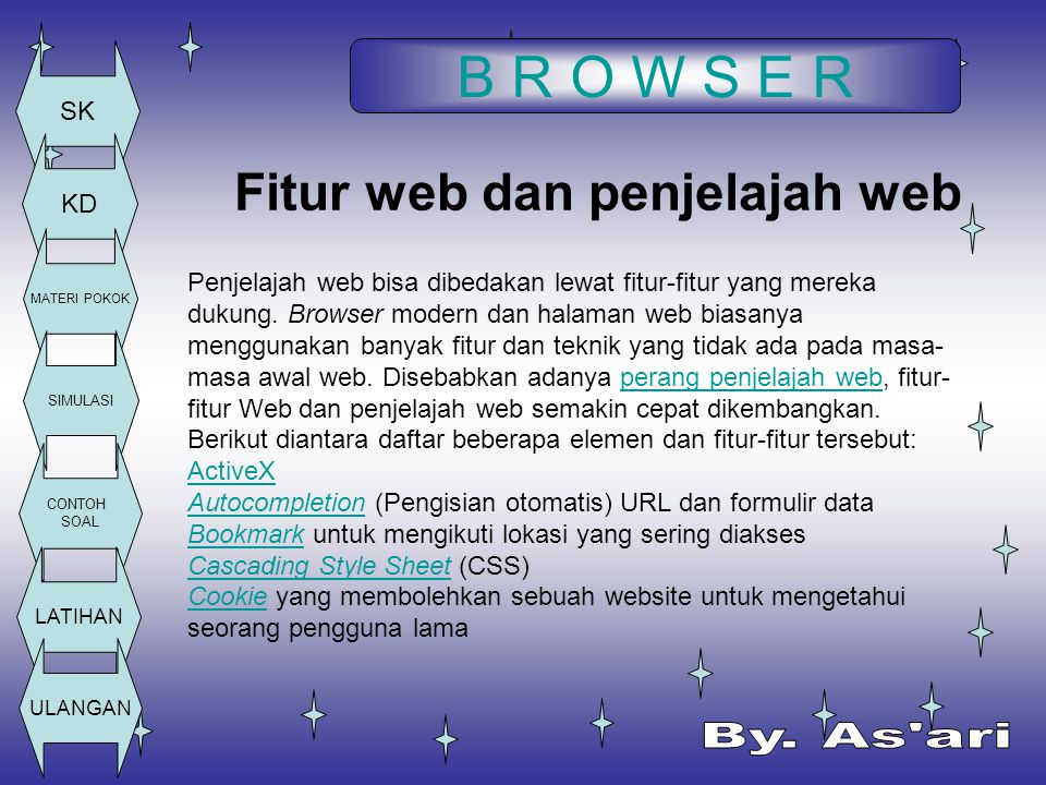 B R O W S E R SK KD MATERI POKOK SIMULASI CONTOH SOAL LATIHAN ULANGAN Fitur web dan penjelajah web Penjelajah web bisa dibedakan lewat fitur-fitur yan