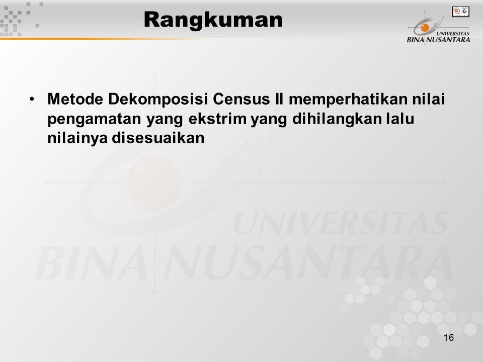 16 Rangkuman Metode Dekomposisi Census II memperhatikan nilai pengamatan yang ekstrim yang dihilangkan lalu nilainya disesuaikan