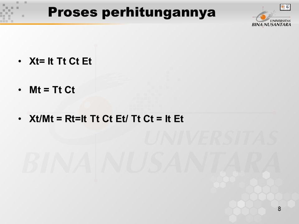 8 Proses perhitungannya Xt= It Tt Ct Et Mt = Tt Ct Xt/Mt = Rt=It Tt Ct Et/ Tt Ct = It Et